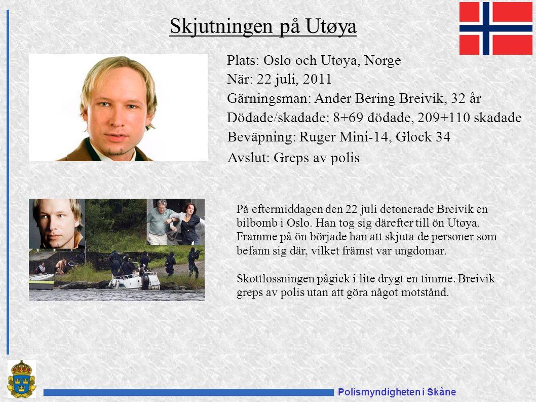 Polismyndigheten i Skåne Skjutningen på Utøya Plats: Oslo och Utøya, Norge När: 22 juli, 2011 Gärningsman: Ander Bering Breivik, 32 år Dödade/skadade: 8+69 dödade, 209+110 skadade Beväpning: Ruger Mini-14, Glock 34 På eftermiddagen den 22 juli detonerade Breivik en bilbomb i Oslo.