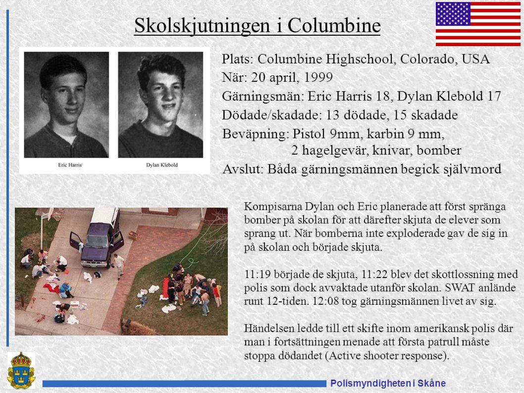 Polismyndigheten i Skåne Skolskjutningen i Columbine Plats: Columbine Highschool, Colorado, USA När: 20 april, 1999 Gärningsmän: Eric Harris 18, Dylan Klebold 17 Dödade/skadade: 13 dödade, 15 skadade Beväpning: Pistol 9mm, karbin 9 mm, 2 hagelgevär, knivar, bomber Kompisarna Dylan och Eric planerade att först spränga bomber på skolan för att därefter skjuta de elever som sprang ut.