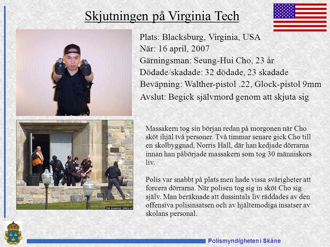 Polismyndigheten i Skåne Plats: Blacksburg, Virginia, USA När: 16 april, 2007 Gärningsman: Seung-Hui Cho, 23 år Dödade/skadade: 32 dödade, 23 skadade Beväpning: Walther-pistol.22, Glock-pistol 9mm Avslut: Begick självmord genom att skjuta sig Skjutningen på Virginia Tech Massakern tog sin början redan på morgonen när Cho sköt ihjäl två personer.
