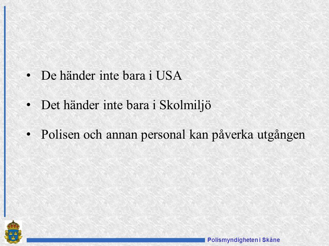 Polismyndigheten i Skåne De händer inte bara i USA Det händer inte bara i Skolmiljö Polisen och annan personal kan påverka utgången