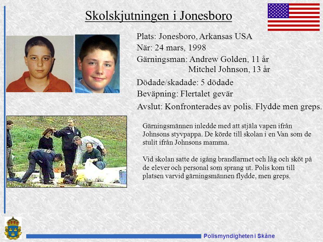 Polismyndigheten i Skåne Plats: Jonesboro, Arkansas USA När: 24 mars, 1998 Gärningsman: Andrew Golden, 11 år Mitchel Johnson, 13 år Dödade/skadade: 5 dödade Beväpning: Flertalet gevär Avslut: Konfronterades av polis.