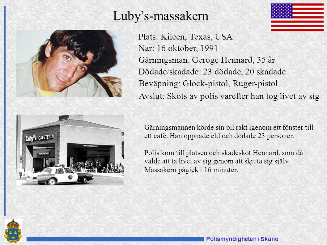 Polismyndigheten i Skåne Plats: Kileen, Texas, USA När: 16 oktober, 1991 Gärningsman: Geroge Hennard, 35 år Dödade/skadade: 23 dödade, 20 skadade Beväpning: Glock-pistol, Ruger-pistol Avslut: Sköts av polis varefter han tog livet av sig Luby's-massakern Gärningsmannen körde sin bil rakt igenom ett fönster till ett café.