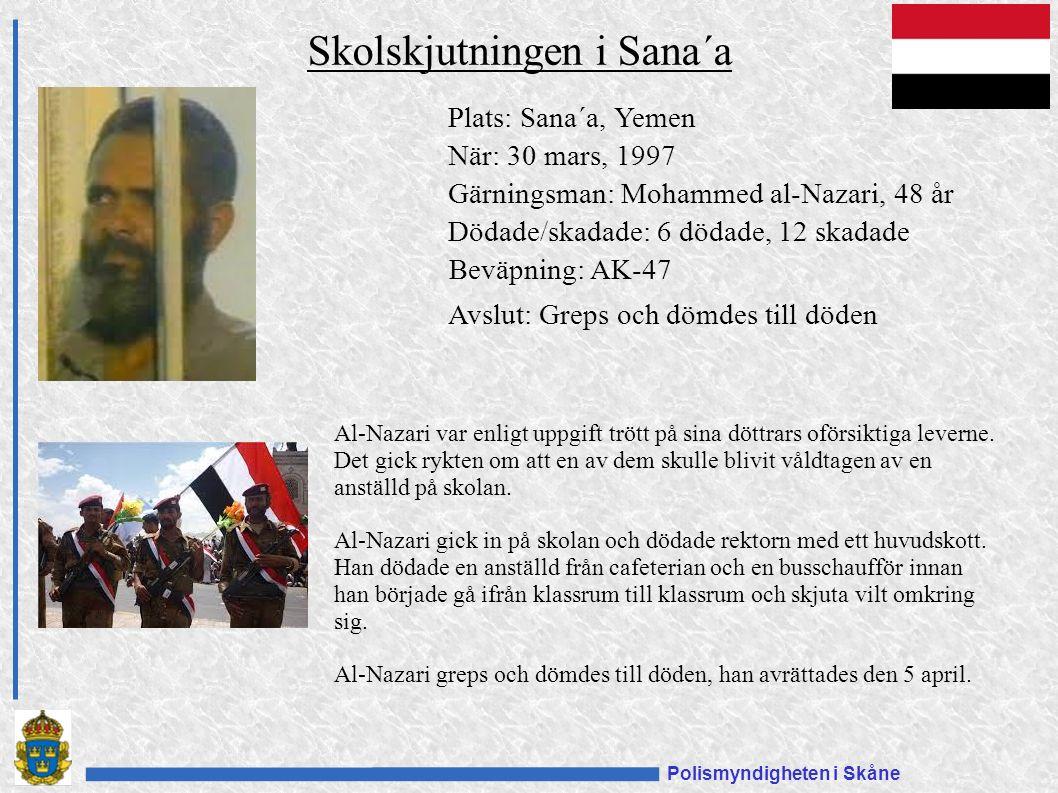 Polismyndigheten i Skåne Plats: Sana´a, Yemen När: 30 mars, 1997 Gärningsman: Mohammed al-Nazari, 48 år Dödade/skadade: 6 dödade, 12 skadade Beväpning: AK-47 Avslut: Greps och dömdes till döden Skolskjutningen i Sana´a Al-Nazari var enligt uppgift trött på sina döttrars oförsiktiga leverne.