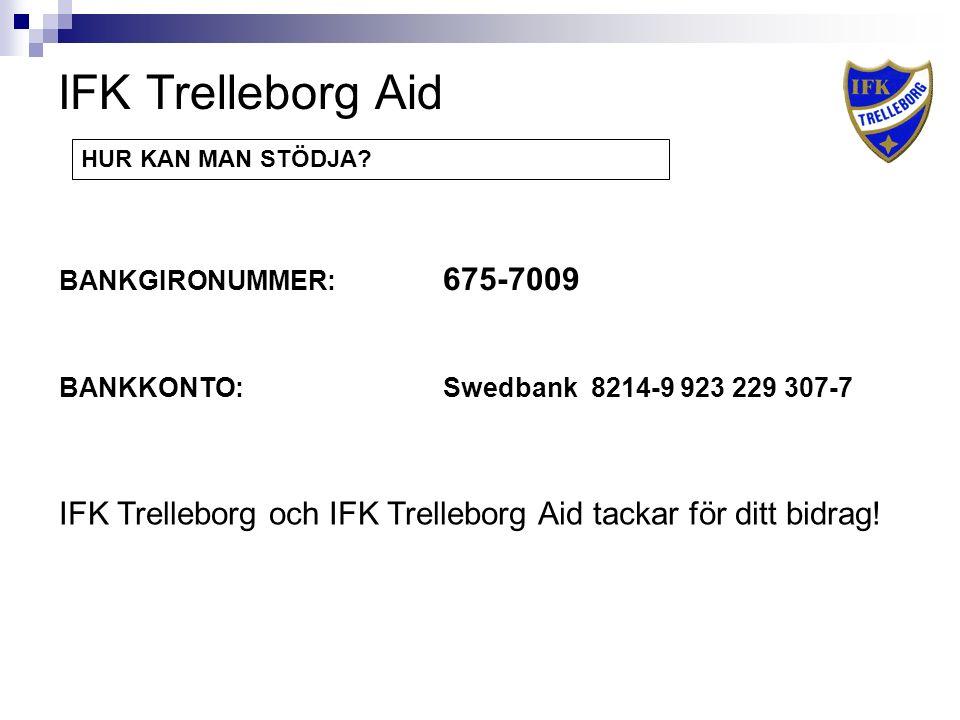 IFK Trelleborg Aid BANKGIRONUMMER: 675-7009 BANKKONTO: Swedbank 8214-9 923 229 307-7 HUR KAN MAN STÖDJA.