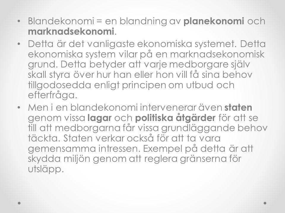 Blandekonomi = en blandning av planekonomi och marknadsekonomi.