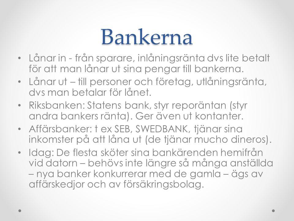 Bankerna Lånar in - från sparare, inlåningsränta dvs lite betalt för att man lånar ut sina pengar till bankerna.