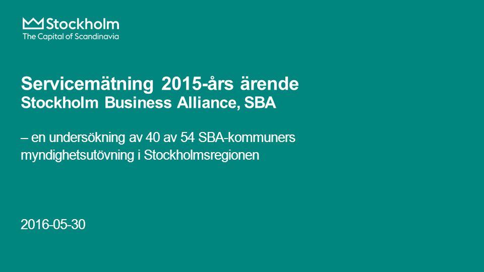 Servicemätning 2015-års ärende Stockholm Business Alliance, SBA – en undersökning av 40 av 54 SBA-kommuners myndighetsutövning i Stockholmsregionen 20