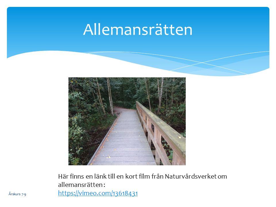 Årskurs 7-9 Allemansrätten Här finns en länk till en kort film från Naturvårdsverket om allemansrätten : https://vimeo.com/13618431