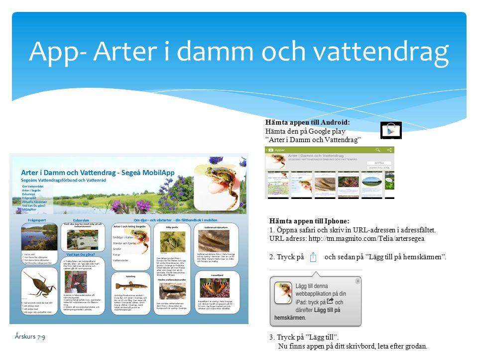 App- Arter i damm och vattendrag Hämta appen till Android: Hämta den på Google play Arter i Damm och Vattendrag 2.