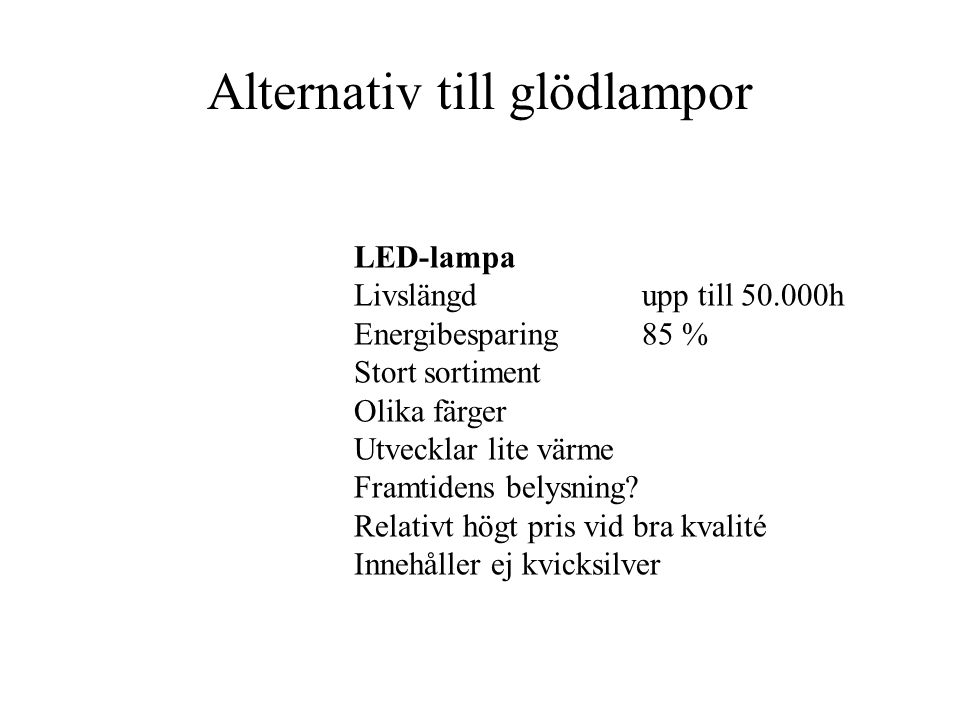 Alternativ till glödlampor LED-lampa Livslängdupp till 50.000h Energibesparing85 % Stort sortiment Olika färger Utvecklar lite värme Framtidens belysning.