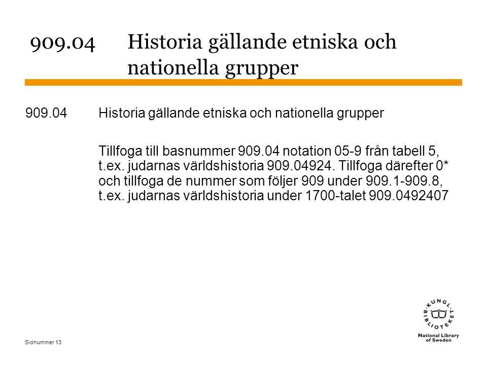 Sidnummer 13 909.04 Historia gällande etniska och nationella grupper Tillfoga till basnummer 909.04 notation 05-9 från tabell 5, t.ex. judarnas världs