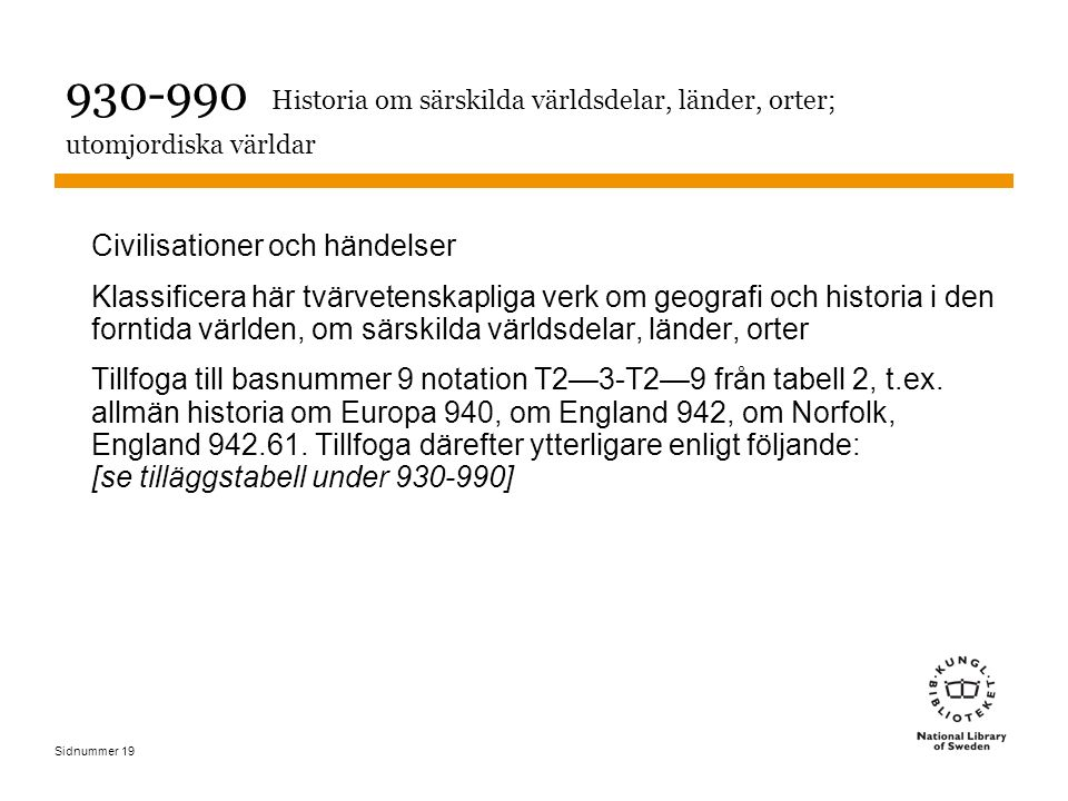 Sidnummer 19 930-990 Historia om särskilda världsdelar, länder, orter; utomjordiska världar Civilisationer och händelser Klassificera här tvärvetenska