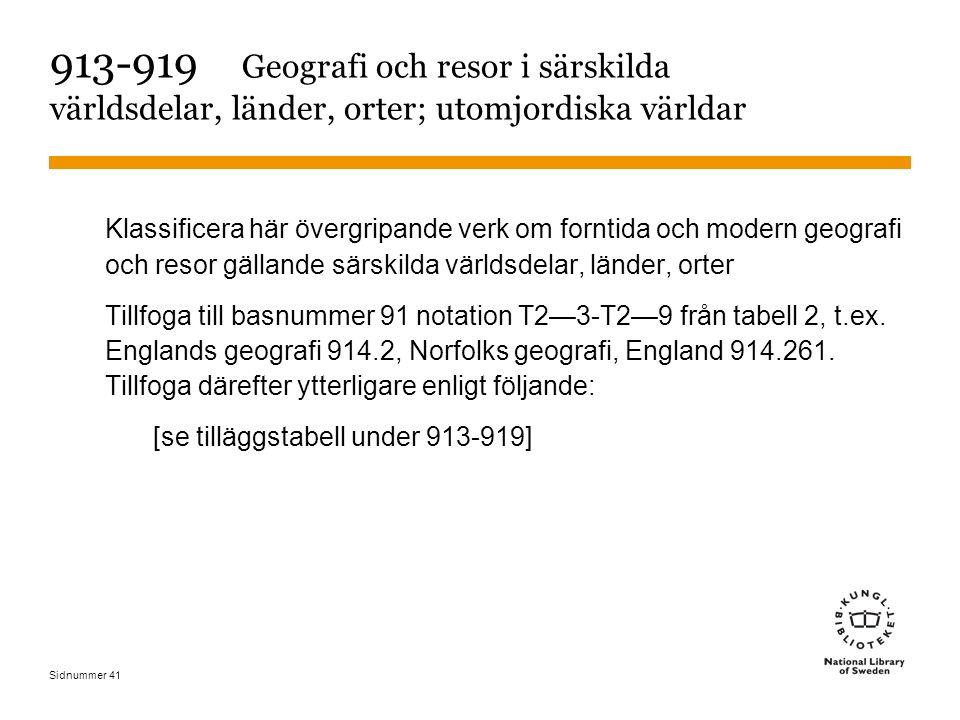 Sidnummer 41 913-919 Geografi och resor i särskilda världsdelar, länder, orter; utomjordiska världar Klassificera här övergripande verk om forntida oc