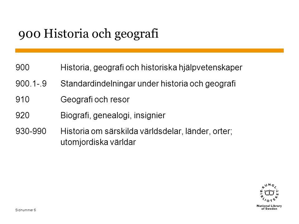 Sidnummer 5 900 Historia och geografi 900Historia, geografi och historiska hjälpvetenskaper 900.1-.9Standardindelningar under historia och geografi 91