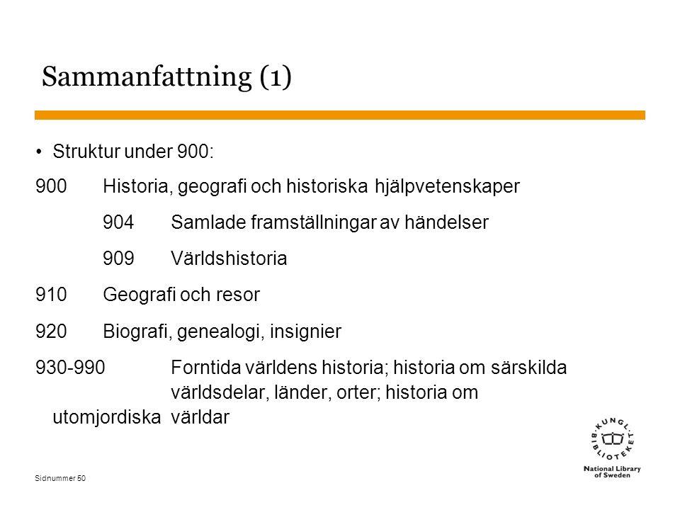Sidnummer 50 Sammanfattning (1) Struktur under 900: 900Historia, geografi och historiska hjälpvetenskaper 904Samlade framställningar av händelser 909V