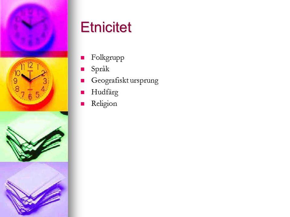 Etnicitet Folkgrupp Folkgrupp Språk Språk Geografiskt ursprung Geografiskt ursprung Hudfärg Hudfärg Religion Religion
