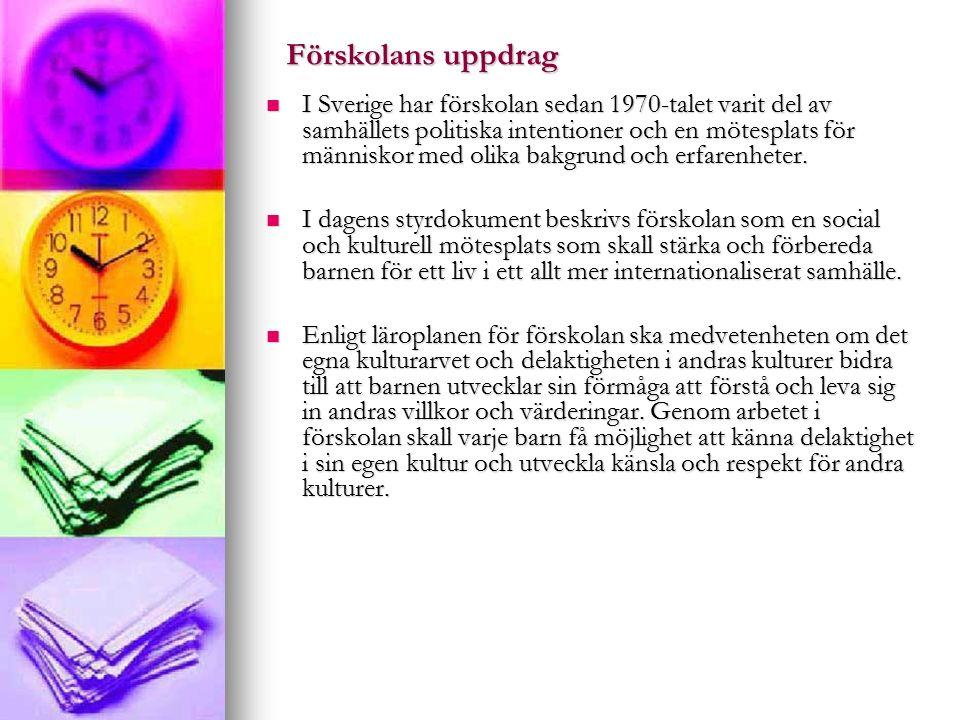 Förskolans uppdrag Förskolans uppdrag I Sverige har förskolan sedan 1970-talet varit del av samhällets politiska intentioner och en mötesplats för människor med olika bakgrund och erfarenheter.