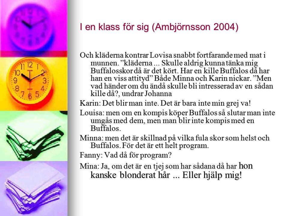 I en klass för sig (Ambjörnsson 2004) Och kläderna kontrar Lovisa snabbt fortfarande med mat i munnen.