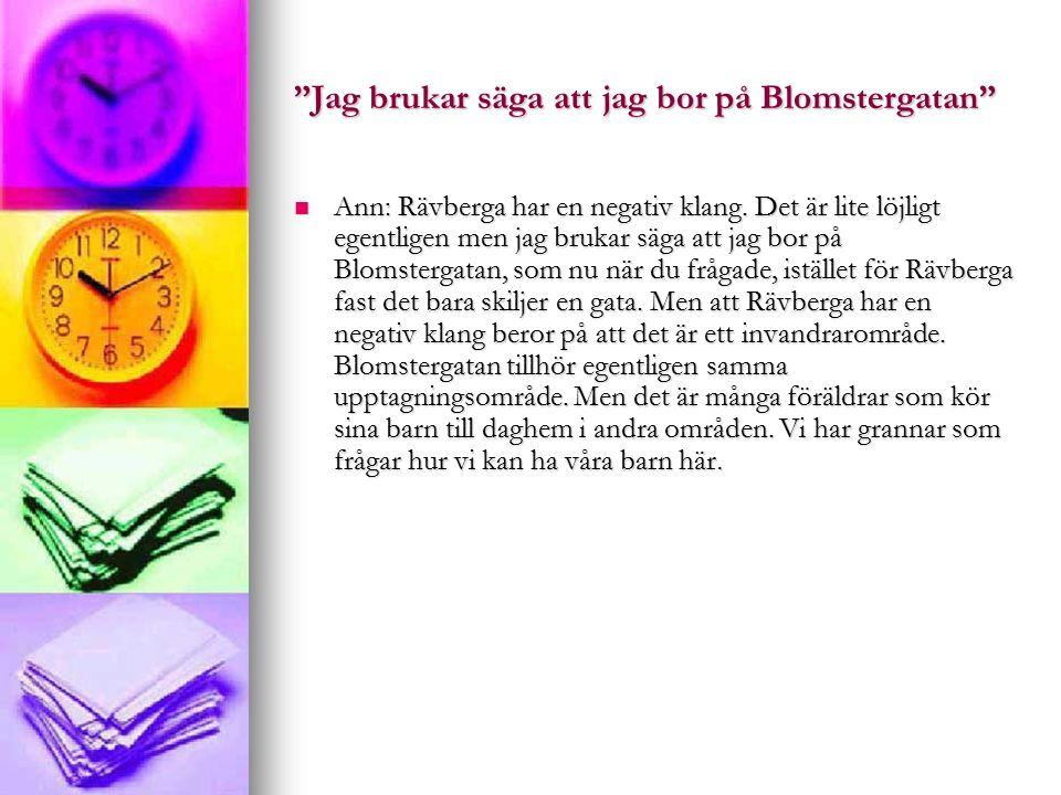 Jag brukar säga att jag bor på Blomstergatan Ann: Rävberga har en negativ klang.