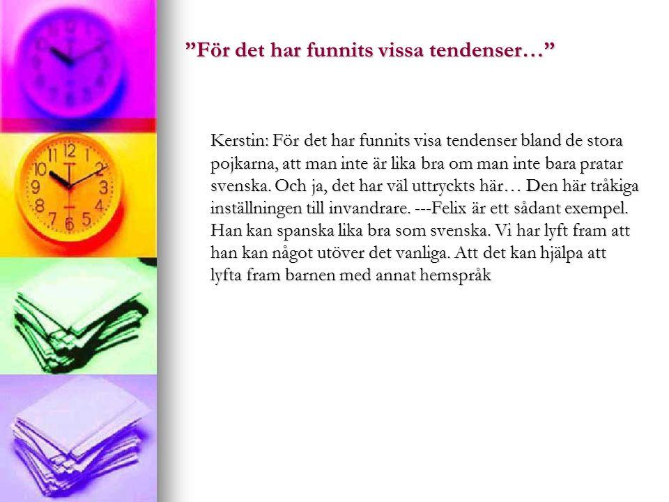 För det har funnits vissa tendenser… Kerstin: För det har funnits visa tendenser bland de stora pojkarna, att man inte är lika bra om man inte bara pratar svenska.
