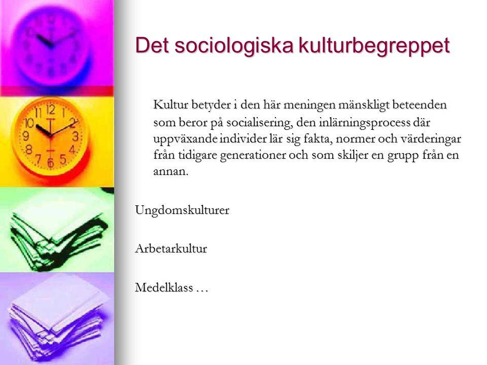 Det sociologiska kulturbegreppet Kultur betyder i den här meningen mänskligt beteenden som beror på socialisering, den inlärningsprocess där uppväxande individer lär sig fakta, normer och värderingar från tidigare generationer och som skiljer en grupp från en annan.