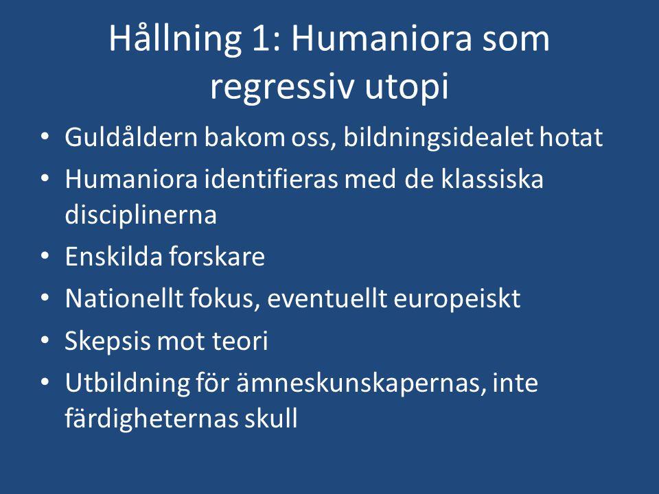 Hållning 1: Humaniora som regressiv utopi Guldåldern bakom oss, bildningsidealet hotat Humaniora identifieras med de klassiska disciplinerna Enskilda