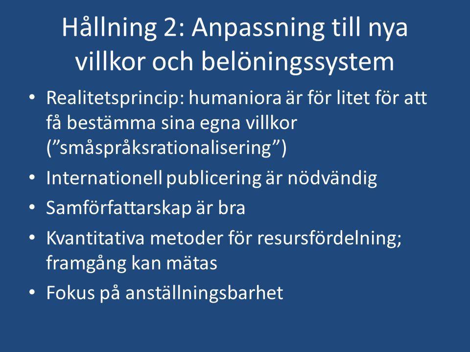 """Hållning 2: Anpassning till nya villkor och belöningssystem Realitetsprincip: humaniora är för litet för att få bestämma sina egna villkor (""""småspråks"""