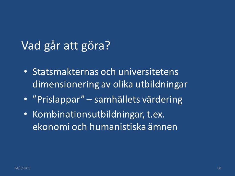 """24/3/201118 Vad går att göra? Statsmakternas och universitetens dimensionering av olika utbildningar """"Prislappar"""" – samhällets värdering Kombinationsu"""