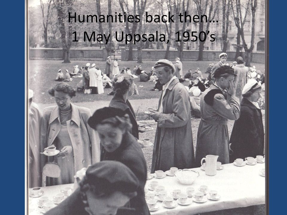 Humanities back then… 1 May Uppsala, 1950's