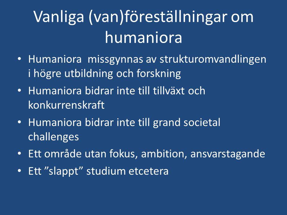 Vanliga (van)föreställningar om humaniora Humaniora missgynnas av strukturomvandlingen i högre utbildning och forskning Humaniora bidrar inte till til