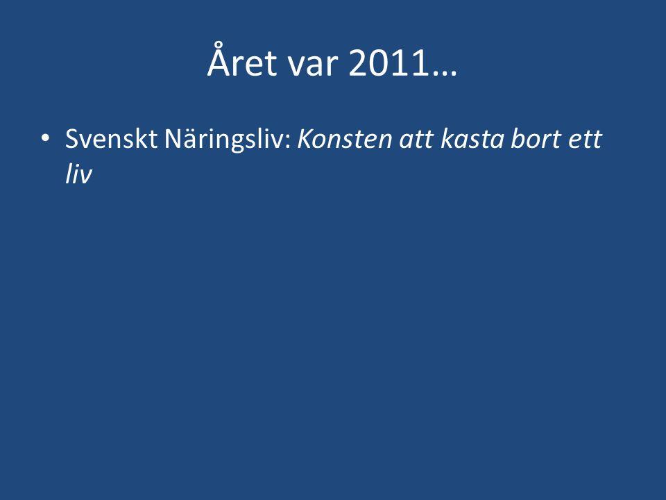 Året var 2011… Svenskt Näringsliv: Konsten att kasta bort ett liv