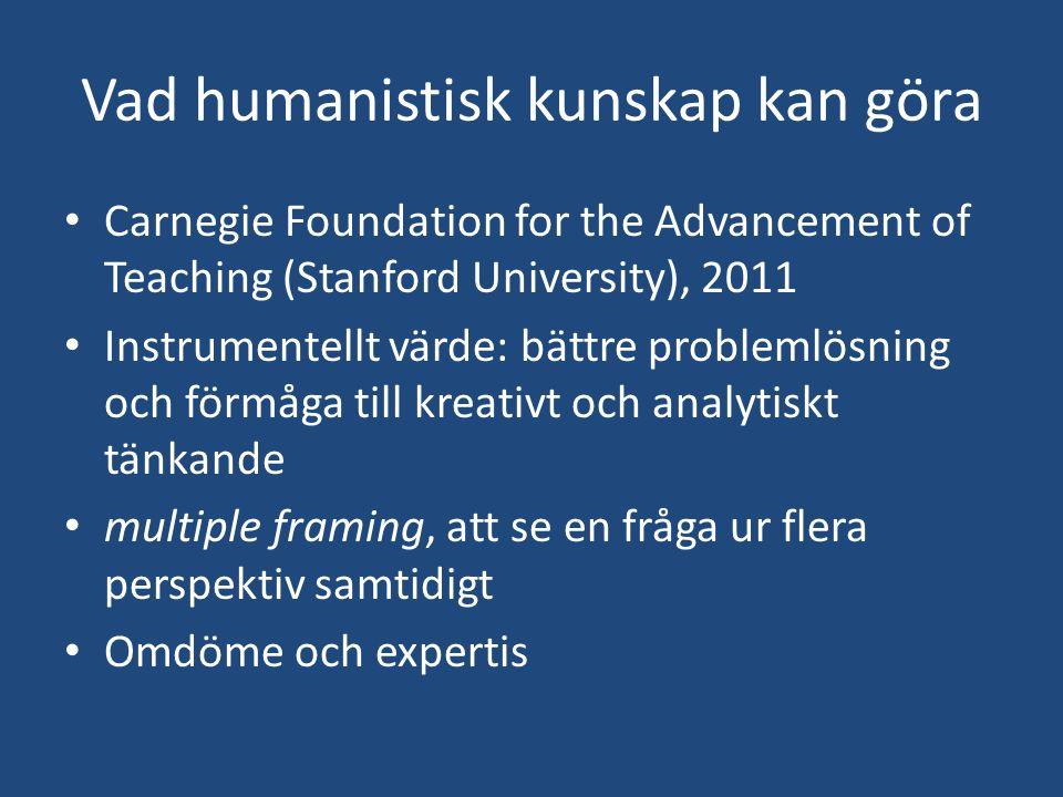 Vad humanistisk kunskap kan göra Carnegie Foundation for the Advancement of Teaching (Stanford University), 2011 Instrumentellt värde: bättre probleml