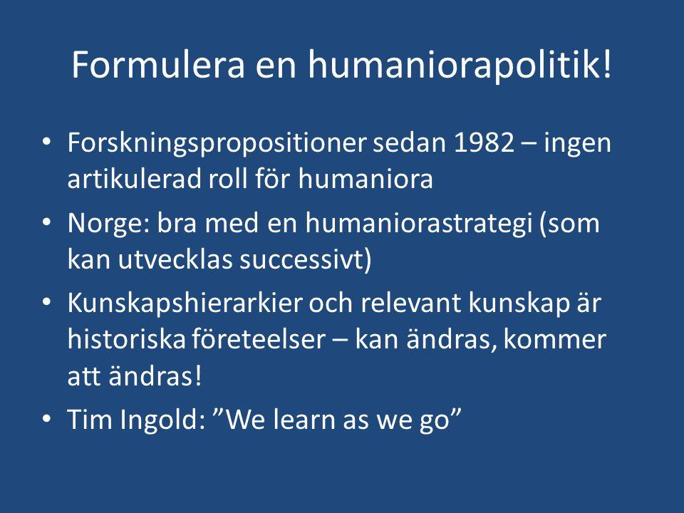 Formulera en humaniorapolitik! Forskningspropositioner sedan 1982 – ingen artikulerad roll för humaniora Norge: bra med en humaniorastrategi (som kan
