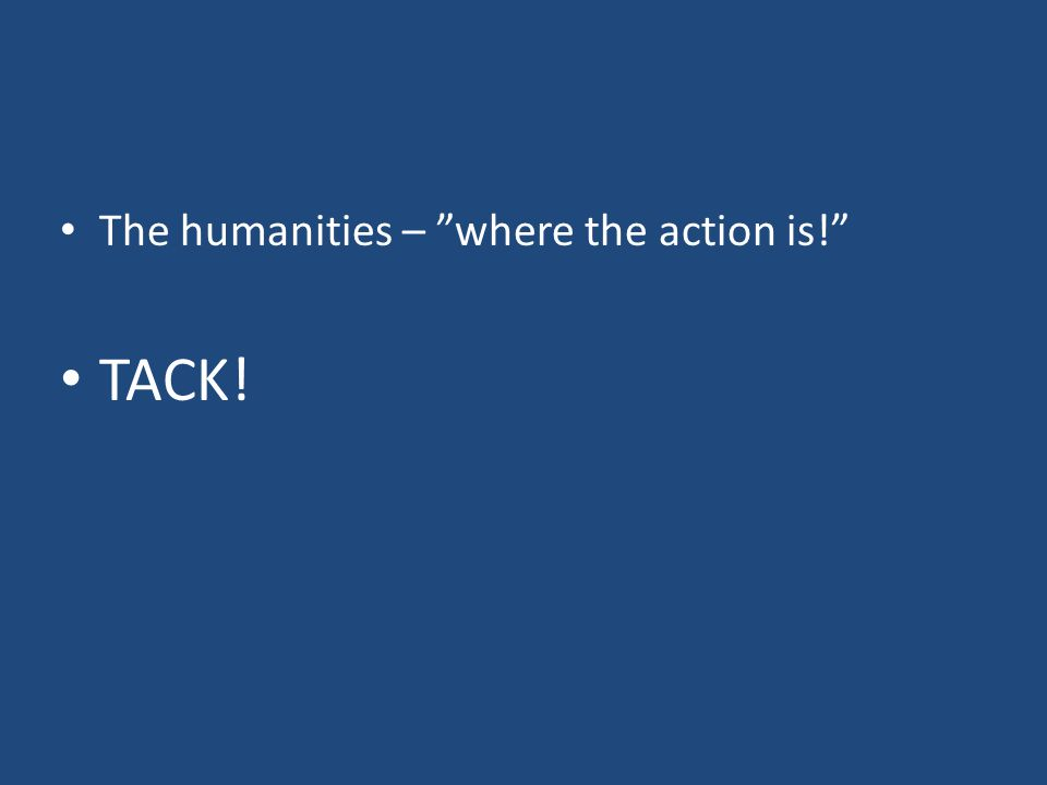 The humanities – where the action is! TACK!