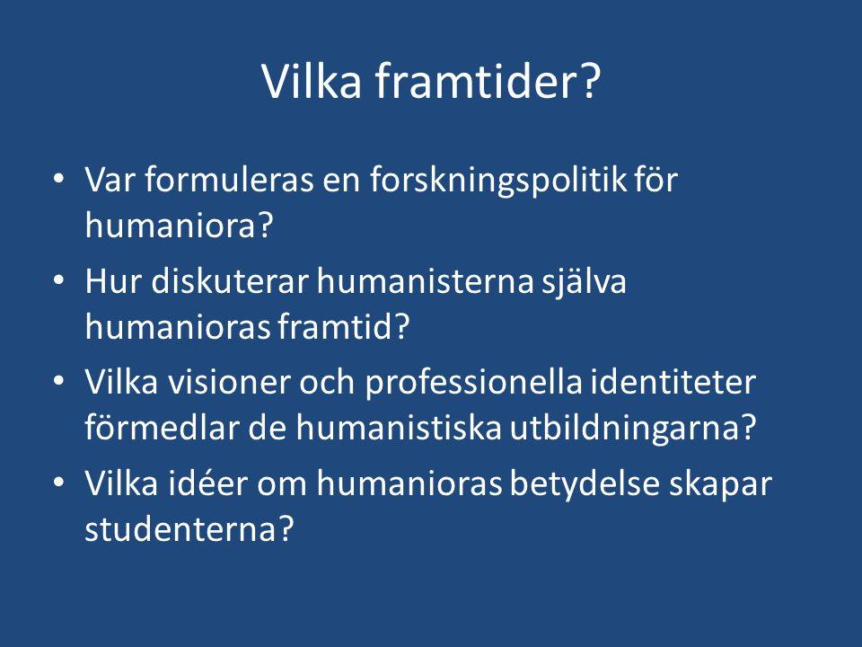 Vilka framtider? Var formuleras en forskningspolitik för humaniora? Hur diskuterar humanisterna själva humanioras framtid? Vilka visioner och professi