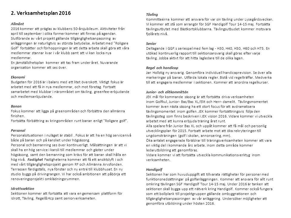 2. Verksamhetsplan 2016 Allmänt 2016 kommer att präglas av klubbens 50-årsjubileum. Aktiviteter från april till september i olika former kommer att fi
