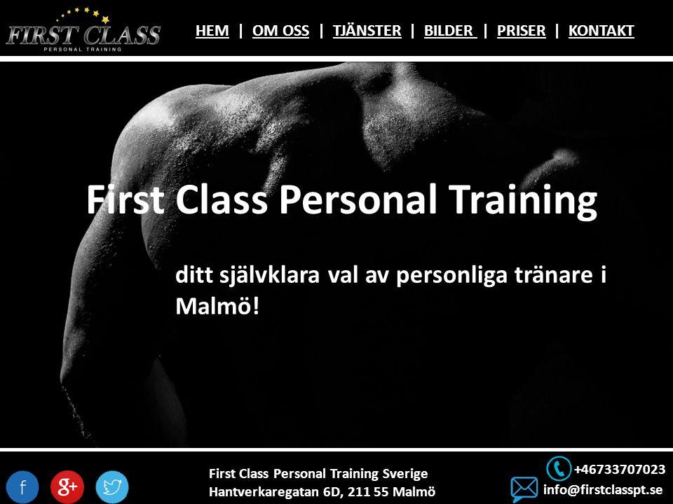 First Class Personal Training Sverige Hantverkaregatan 6D, 211 55 Malmö +46733707023 info@firstclasspt.se HEMHEM | OM OSS | TJÄNSTER | BILDER | PRISER | KONTAKTOM OSSTJÄNSTERBILDER PRISERKONTAKT First Class Personal Training ditt självklara val av personliga tränare i Malmö!