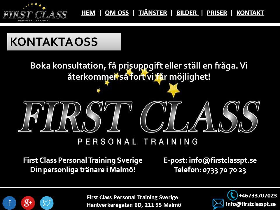 First Class Personal Training Sverige Hantverkaregatan 6D, 211 55 Malmö +46733707023 info@firstclasspt.se HEMHEM | OM OSS | TJÄNSTER | BILDER | PRISER | KONTAKTOM OSSTJÄNSTERBILDER PRISERKONTAKT KONTAKTA OSS Boka konsultation, få prisuppgift eller ställ en fråga.