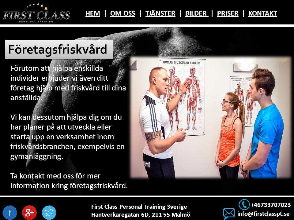 First Class Personal Training Sverige Hantverkaregatan 6D, 211 55 Malmö +46733707023 info@firstclasspt.se HEMHEM | OM OSS | TJÄNSTER | BILDER | PRISER | KONTAKTOM OSSTJÄNSTERBILDER PRISERKONTAKT Företagsfriskvård Förutom att hjälpa enskillda individer erbjuder vi även ditt företag hjälp med friskvård till dina anställda.