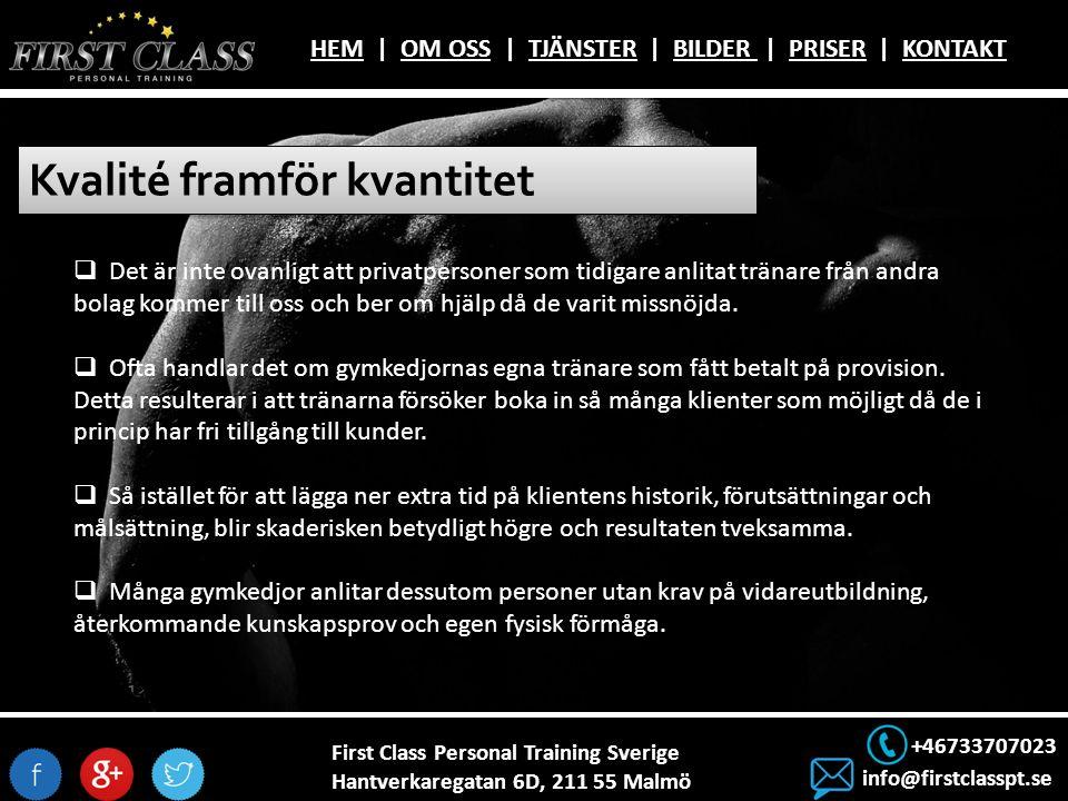 First Class Personal Training Sverige Hantverkaregatan 6D, 211 55 Malmö +46733707023 info@firstclasspt.se HEMHEM | OM OSS | TJÄNSTER | BILDER | PRISER | KONTAKTOM OSSTJÄNSTERBILDER PRISERKONTAKT Kvalité framför kvantitet  Det är inte ovanligt att privatpersoner som tidigare anlitat tränare från andra bolag kommer till oss och ber om hjälp då de varit missnöjda.
