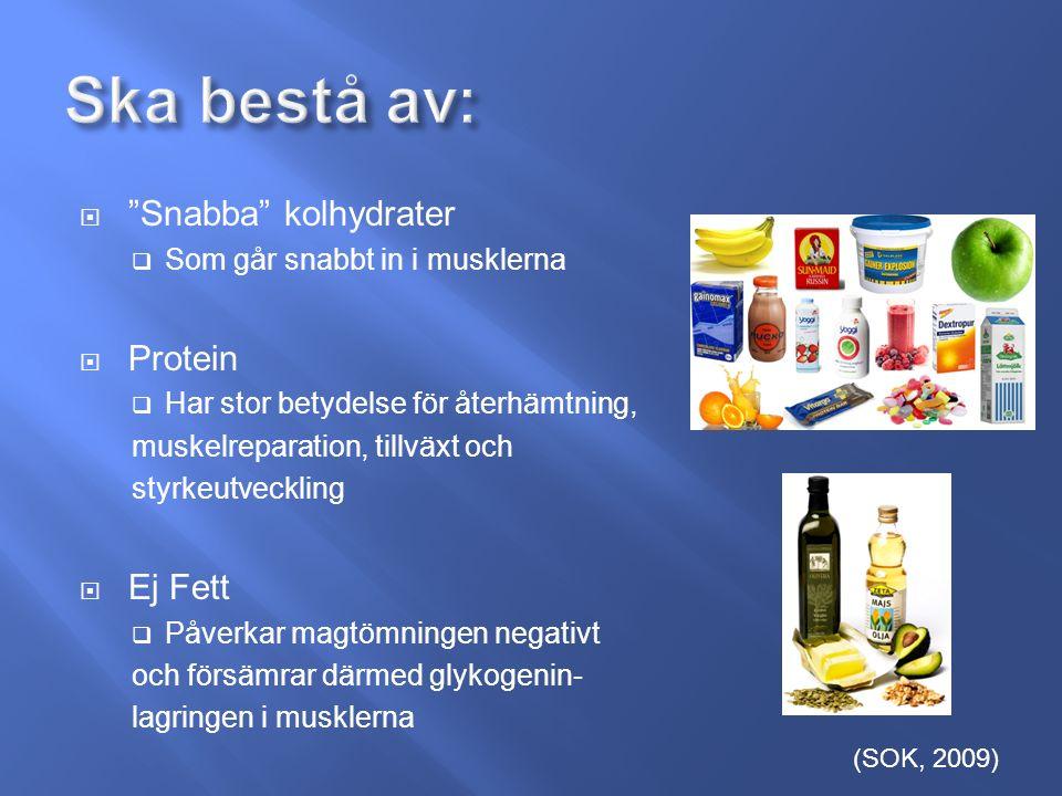  Snabba kolhydrater  Som går snabbt in i musklerna  Protein  Har stor betydelse för återhämtning, muskelreparation, tillväxt och styrkeutveckling  Ej Fett  Påverkar magtömningen negativt och försämrar därmed glykogenin- lagringen i musklerna (SOK, 2009)