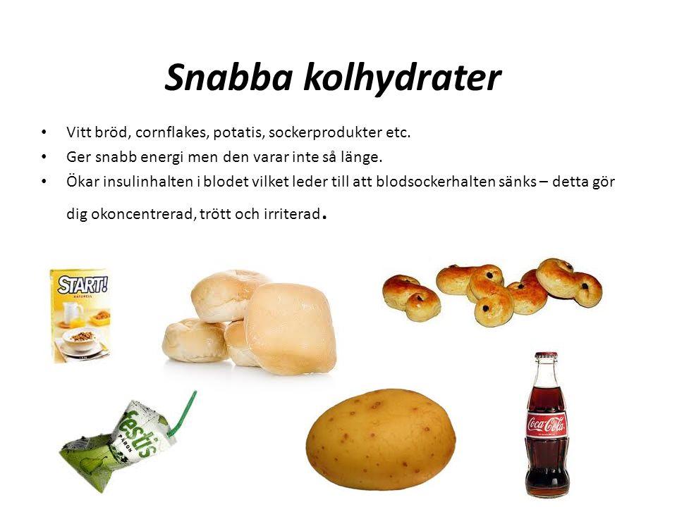 Snabba kolhydrater Vitt bröd, cornflakes, potatis, sockerprodukter etc.