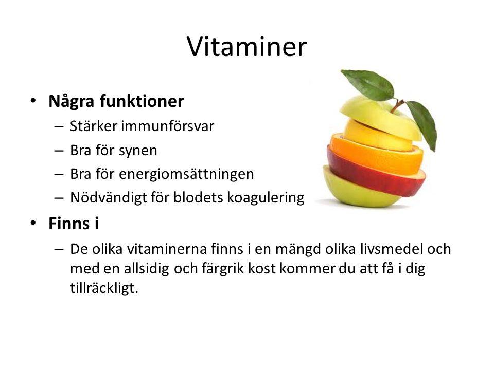 Vitaminer Några funktioner – Stärker immunförsvar – Bra för synen – Bra för energiomsättningen – Nödvändigt för blodets koagulering Finns i – De olika vitaminerna finns i en mängd olika livsmedel och med en allsidig och färgrik kost kommer du att få i dig tillräckligt.