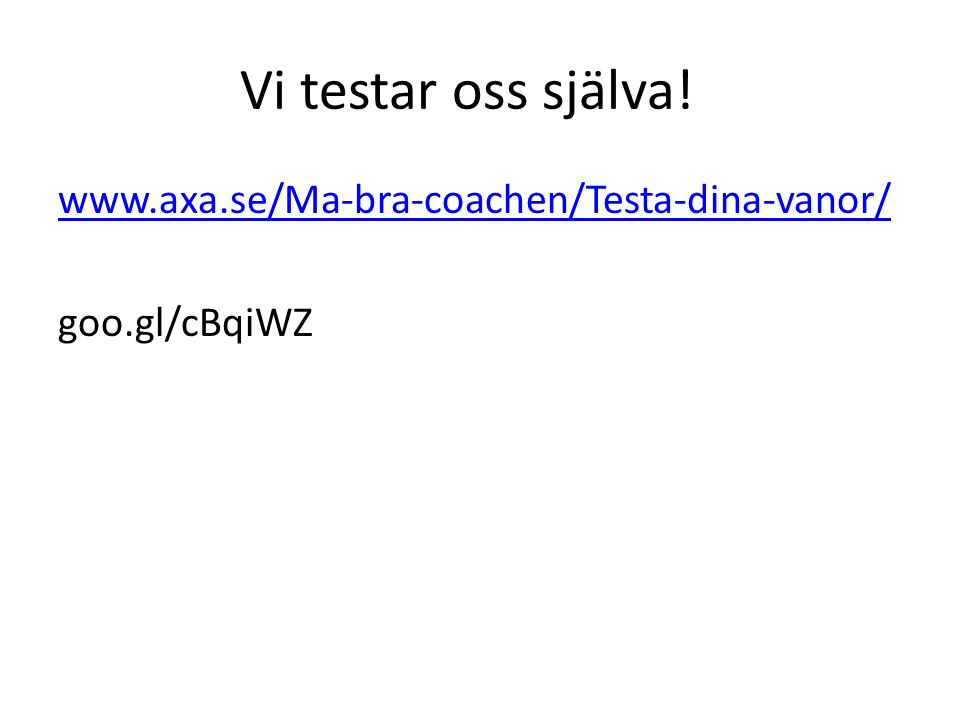 Vi testar oss själva! www.axa.se/Ma-bra-coachen/Testa-dina-vanor/ goo.gl/cBqiWZ
