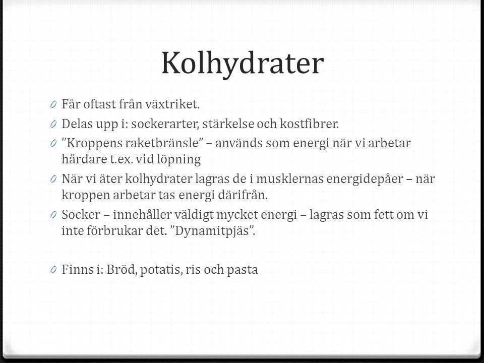 Kolhydrater 0 Får oftast från växtriket. 0 Delas upp i: sockerarter, stärkelse och kostfibrer.