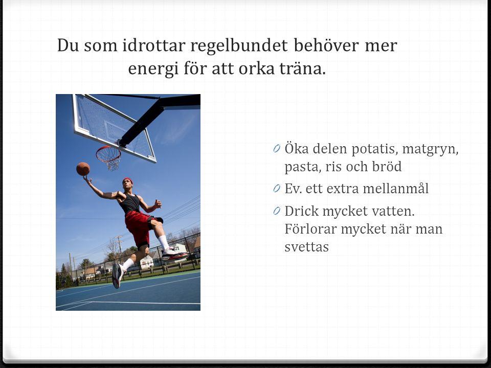 Du som idrottar regelbundet behöver mer energi för att orka träna.