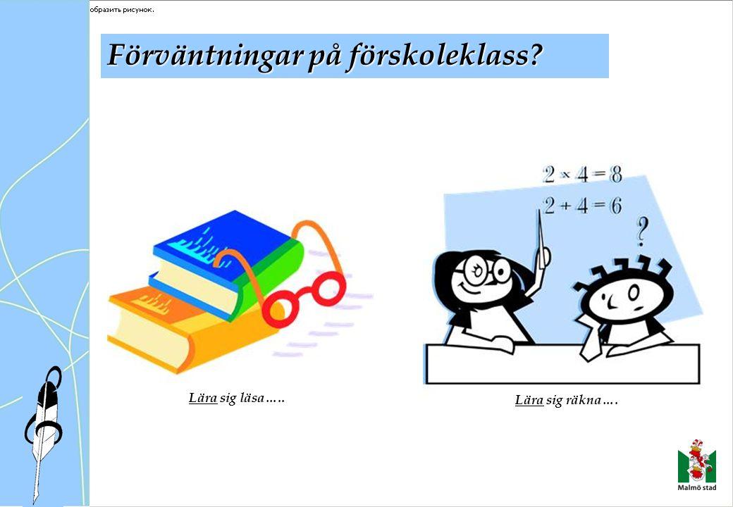 Förväntningar på förskoleklass? Lära sig läsa….. Lära sig räkna….