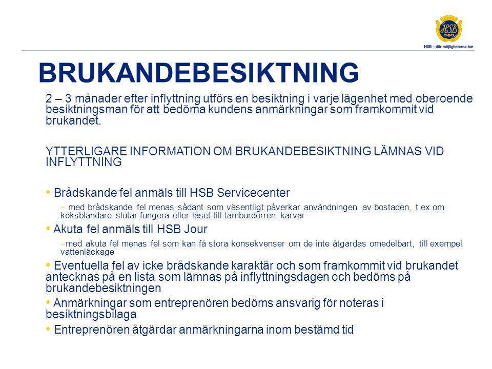 BRUKANDEBESIKTNING 2 – 3 månader efter inflyttning utförs en besiktning i varje lägenhet med oberoende besiktningsman för att bedöma kundens anmärknin