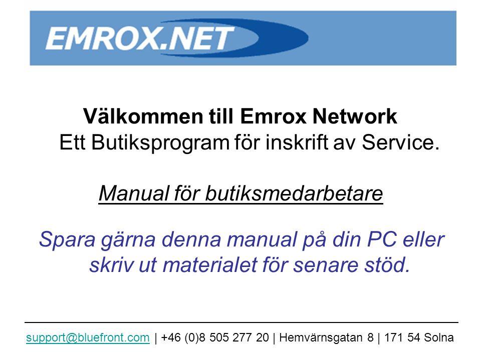 Välkommen till Emrox Network Ett Butiksprogram för inskrift av Service. Manual för butiksmedarbetare Spara gärna denna manual på din PC eller skriv ut