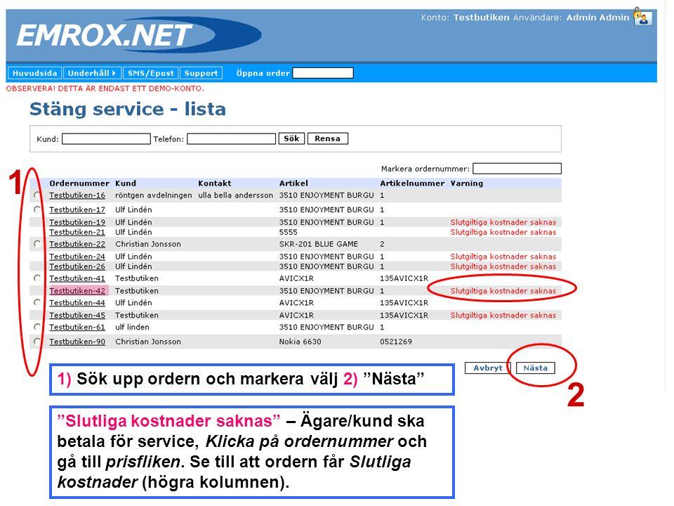 1) Sök upp ordern och markera välj 2) Nästa Slutliga kostnader saknas – Ägare/kund ska betala för service, Klicka på ordernummer och gå till prisfliken.